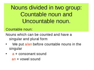 Nouns divided in two group: Countable noun and Uncountable noun. Countable no