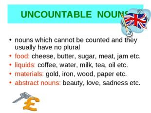 UNCOUNTABLE NOUNS nouns which cannot be counted and they usually have no plur