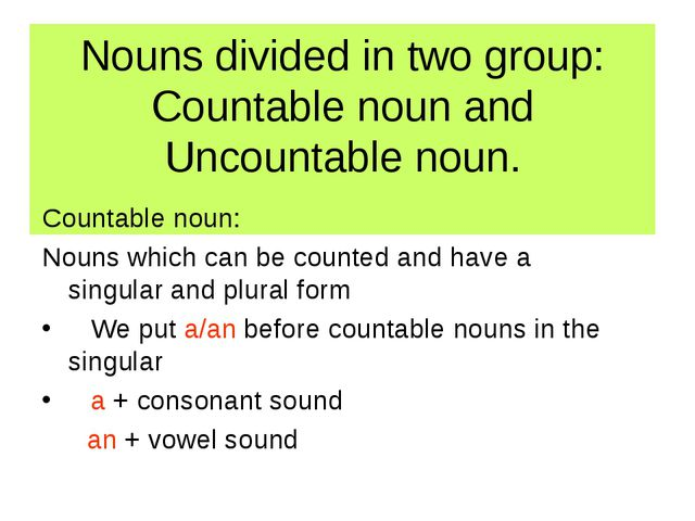 Nouns divided in two group: Countable noun and Uncountable noun. Countable no...