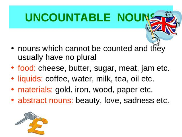 UNCOUNTABLE NOUNS nouns which cannot be counted and they usually have no plur...