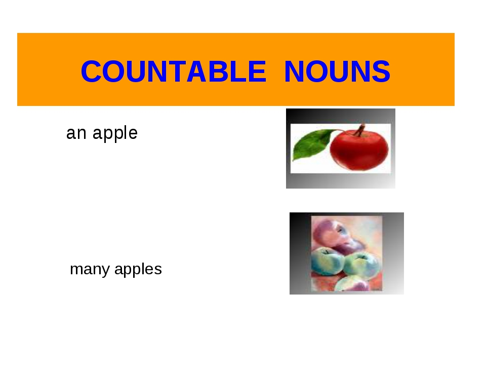 COUNTABLE NOUNS an apple many apples