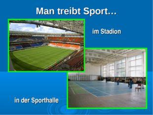 Man treibt Sport… in der Sporthalle im Stadion