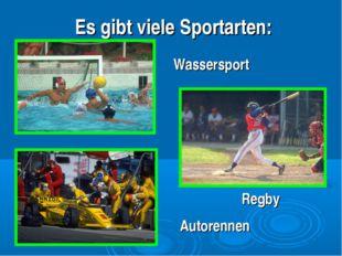 Es gibt viele Sportarten: Wassersport Autorennen Regby