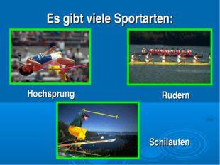 Es gibt viele Sportarten: Hochsprung Schilaufen Rudern
