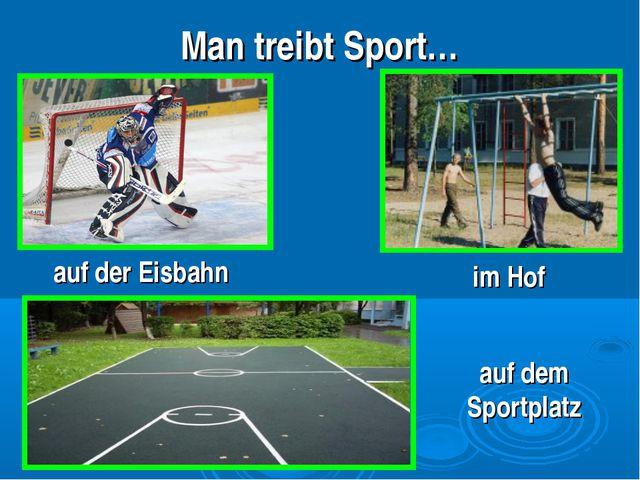 Man treibt Sport… im Hof auf dem Sportplatz auf der Eisbahn