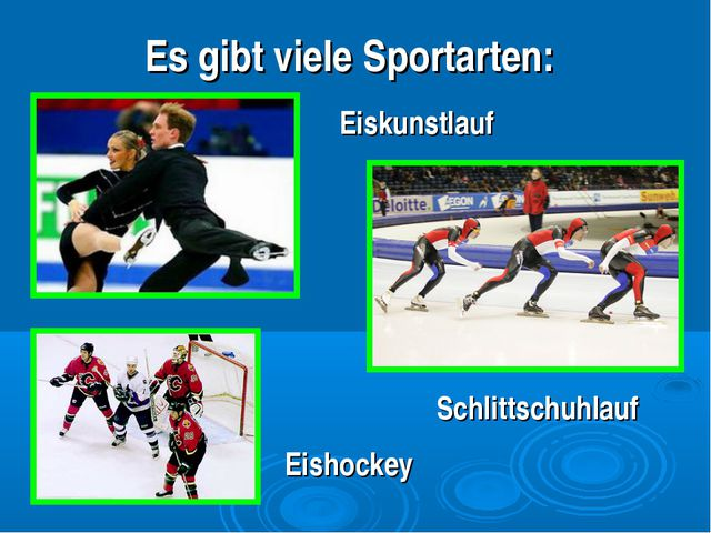 Es gibt viele Sportarten: Eiskunstlauf Schlittschuhlauf Eishockey