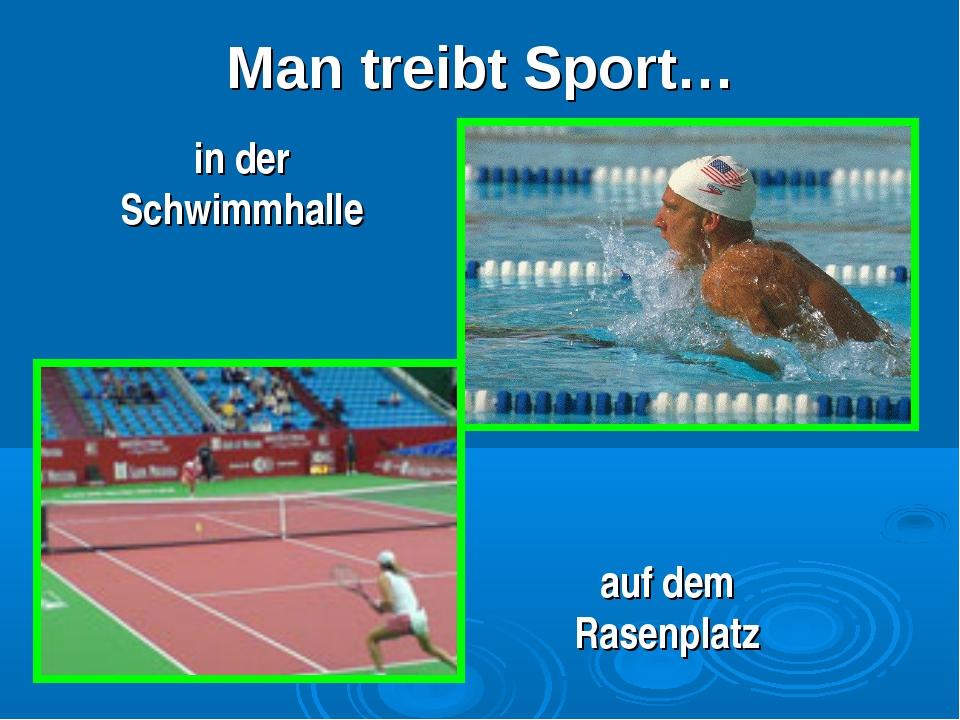 Man treibt Sport… auf dem Rasenplatz in der Schwimmhalle