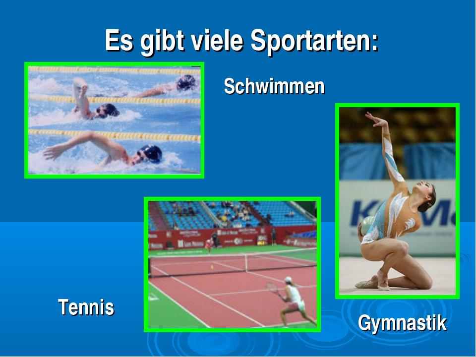 Es gibt viele Sportarten: Schwimmen Gymnastik Tennis