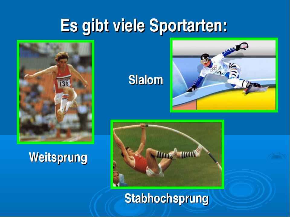 Es gibt viele Sportarten: Stabhochsprung Weitsprung Slalom
