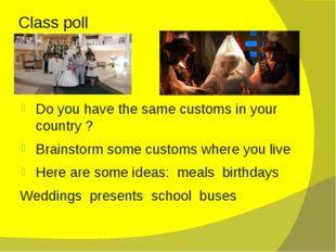 Class poll Do you have the same customs in your country ? Brainstorm some cus