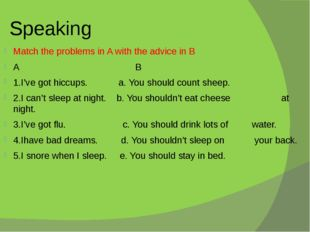 Speaking Match the problems in A with the advice in B A B 1.I've got hiccups.