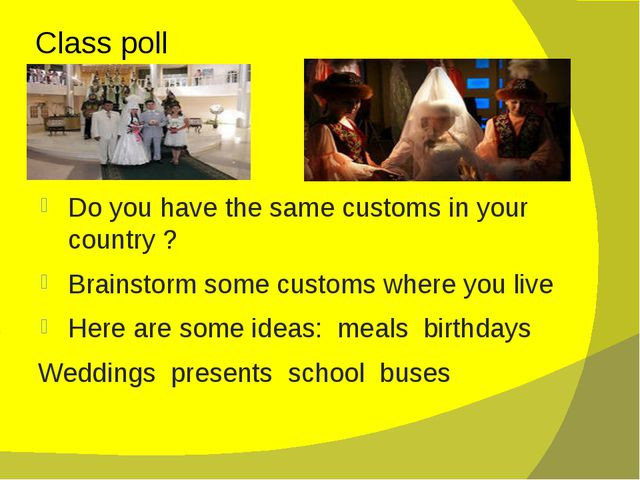 Class poll Do you have the same customs in your country ? Brainstorm some cus...