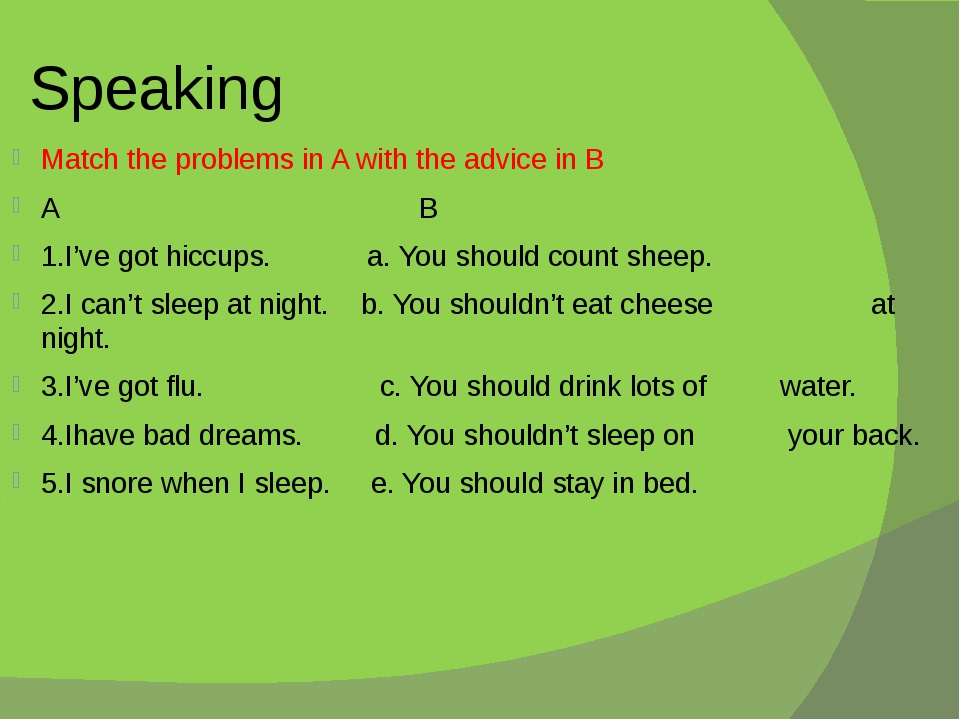Speaking Match the problems in A with the advice in B A B 1.I've got hiccups....