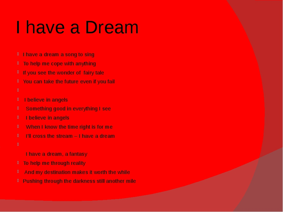 I have a Dream I have a dream a song to sing To help me cope with anything If...