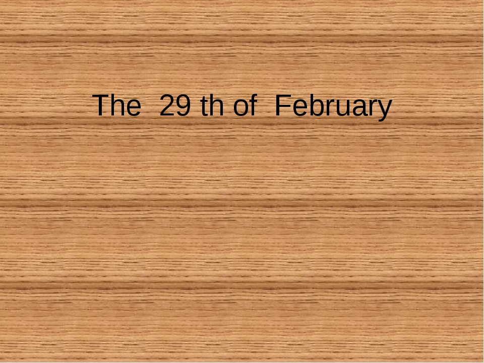 The 29 th of February