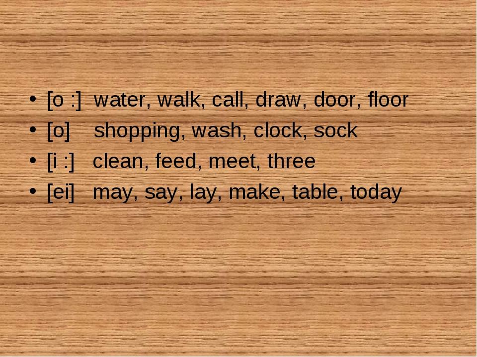 [o :] water, walk, call, draw, door, floor [o] shopping, wash, clock, sock [i...