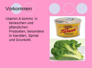 Vorkommen Vitamin A kommt in tierieschen und pflanzlichen Produkten, besonder