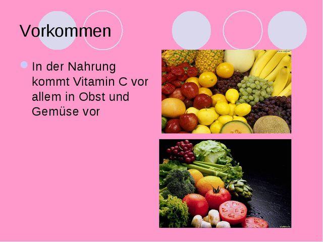 Vorkommen In der Nahrung kommt Vitamin C vor allem in Obst und Gemüse vor