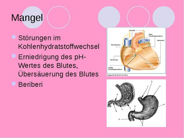 Mangel Störungen im Kohlenhydratstoffwechsel Erniedrigung des pH-Wertes des B...