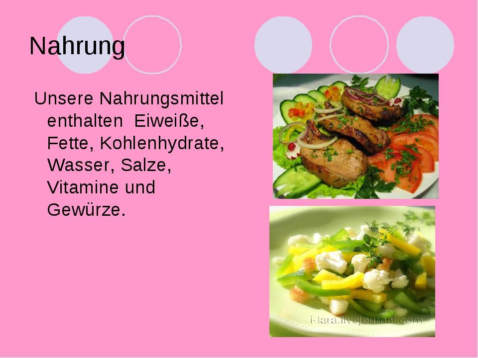 Nahrung Unsere Nahrungsmittel enthalten Eiweiße, Fette, Kohlenhydrate, Wasser...