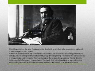 Then I learned about the great Russian scientist Ilya Ilyich Mechnikov, who p