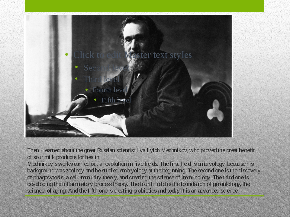Then I learned about the great Russian scientist Ilya Ilyich Mechnikov, who p...