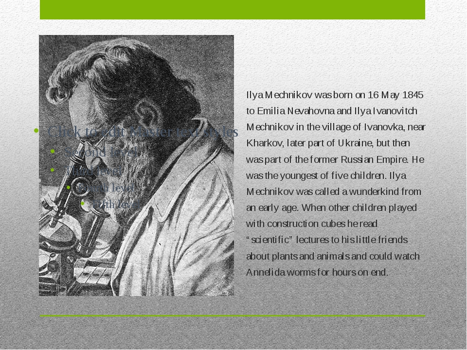 Ilya Mechnikov was born on 16 May 1845 to Emilia Nevahovna and Ilya Ivanovitc...