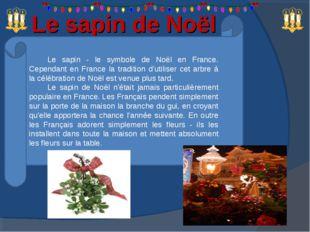 Le sapin de Noël Le sapin - le symbole de Noël en France. Cependant en France