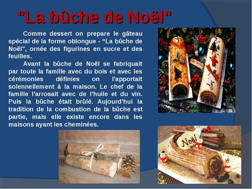 """""""La bûche de Noël"""" Comme dessert on prepare le gâteau spécial de la forme obl..."""
