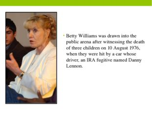 Betty Williams was drawn into the public arena after witnessing the death of