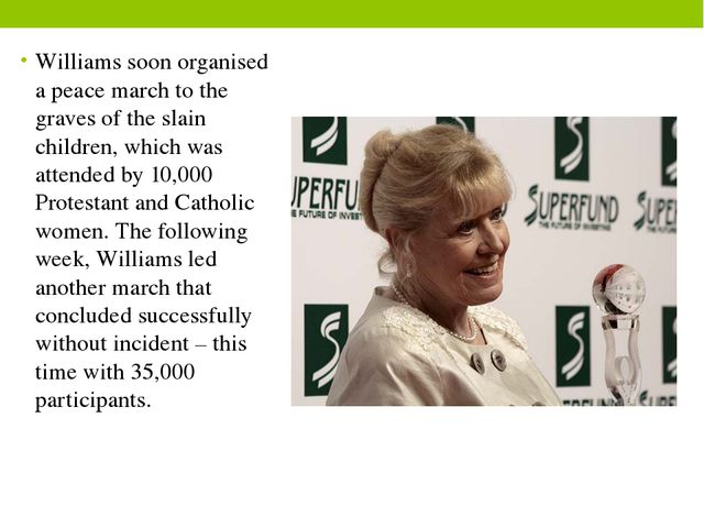 Williams soon organised a peace march to the graves of the slain children, wh...