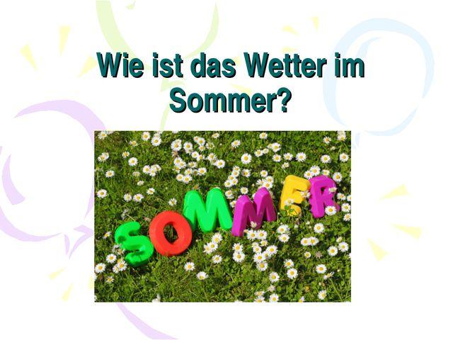 Wie ist das Wetter im Sommer?