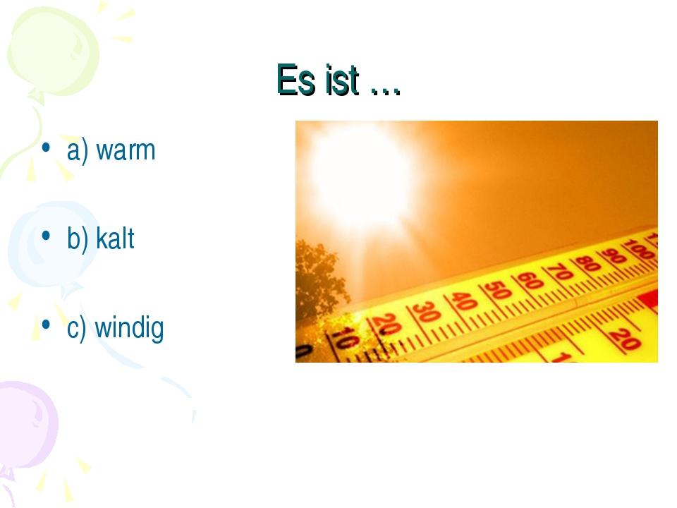Es ist … a) warm b) kalt c) windig