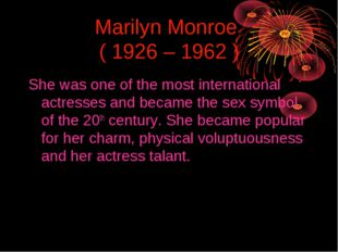Marilyn Monroe ( 1926 – 1962 ) She was one of the most international actresse