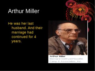 Arthur Miller He was her last husband. And their marriage had continued for 4