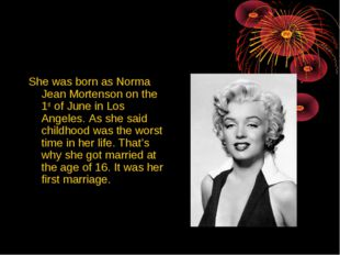 She was born as Norma Jean Mortenson on the 1st of June in Los Angeles. As sh