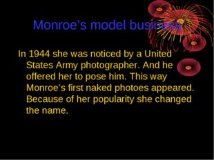 Monroe's model business In 1944 she was noticed by a United States Army photo