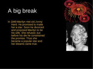 A big break In 1949 Marilyn met old Jonny Hard. He promised to make her a sta
