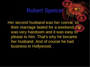 Robert Spetcer Her second husband was her coeval, so their marriage lasted fo