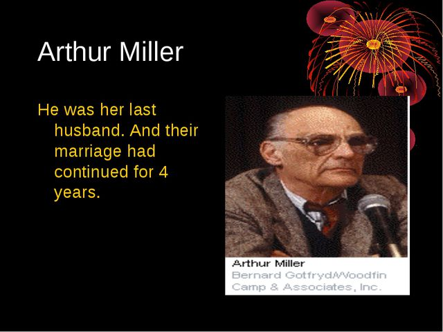 Arthur Miller He was her last husband. And their marriage had continued for 4...