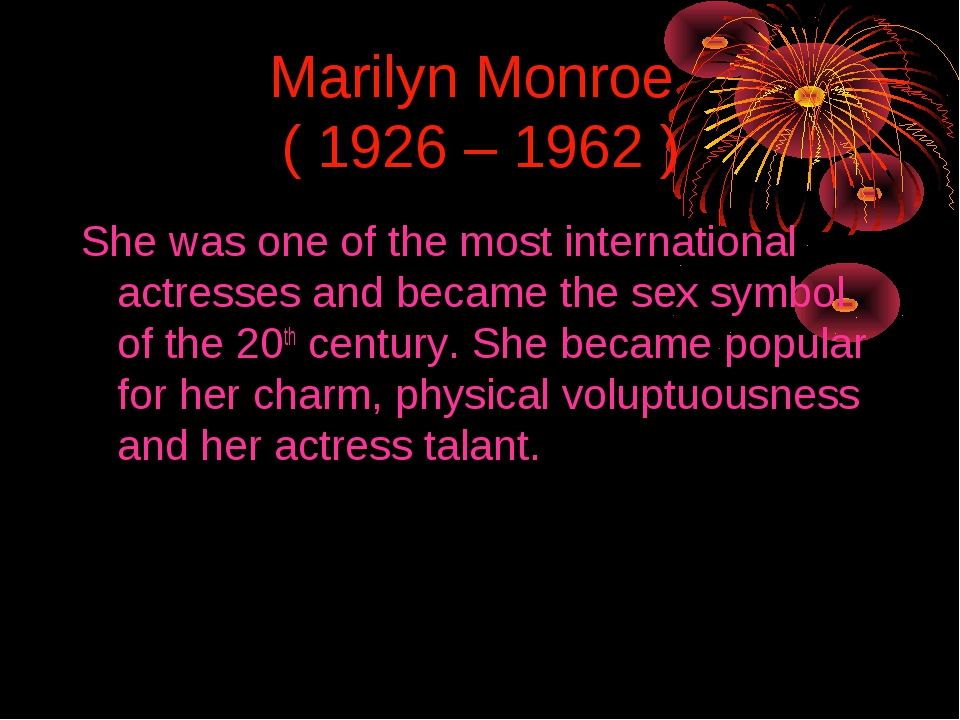 Marilyn Monroe ( 1926 – 1962 ) She was one of the most international actresse...