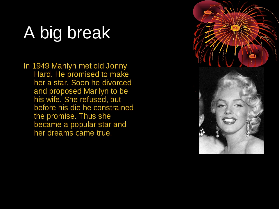A big break In 1949 Marilyn met old Jonny Hard. He promised to make her a sta...