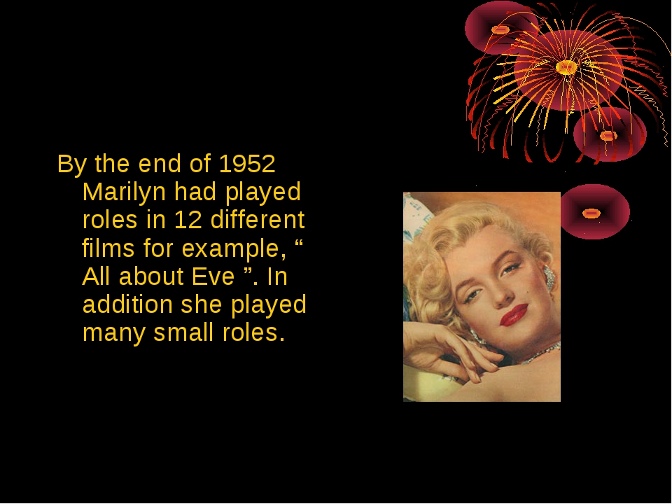 By the end of 1952 Marilyn had played roles in 12 different films for example...