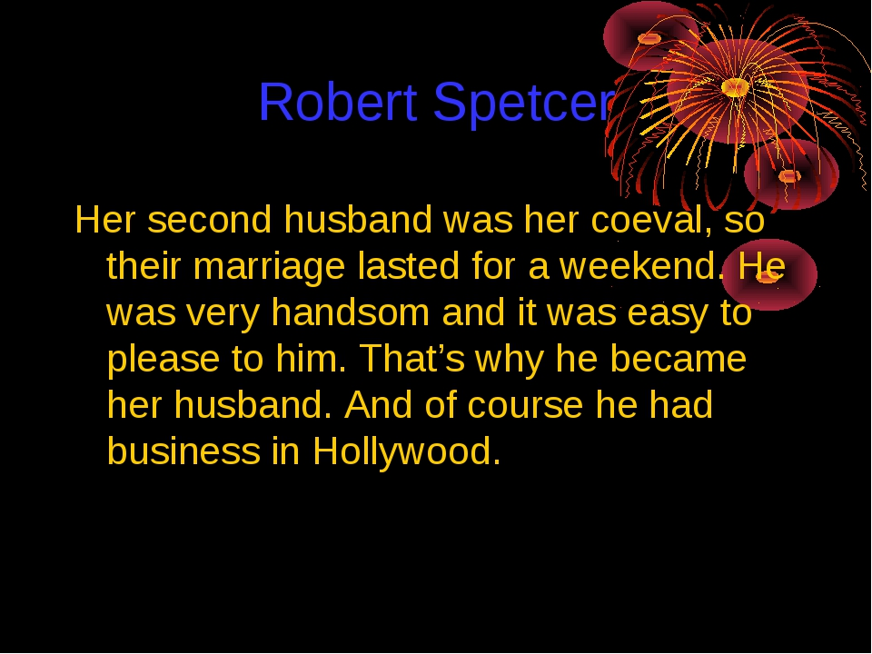 Robert Spetcer Her second husband was her coeval, so their marriage lasted fo...