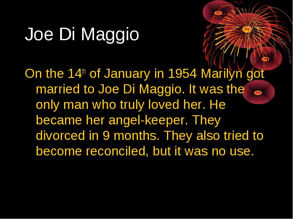 Joe Di Maggio On the 14th of January in 1954 Marilyn got married to Joe Di Ma...