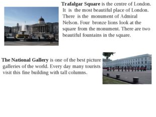 Trafalgar Square is the centre of London. It is the most beautiful place of
