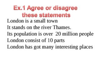 London is a small town It stands on the river Thames. Its population is over