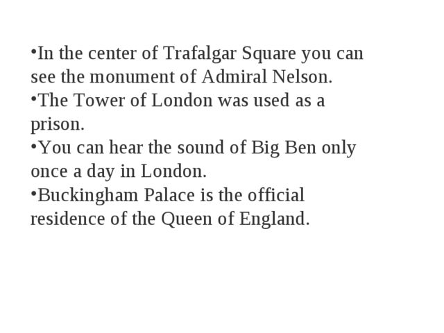 In the center of Trafalgar Square you can see the monument of Admiral Nelson....