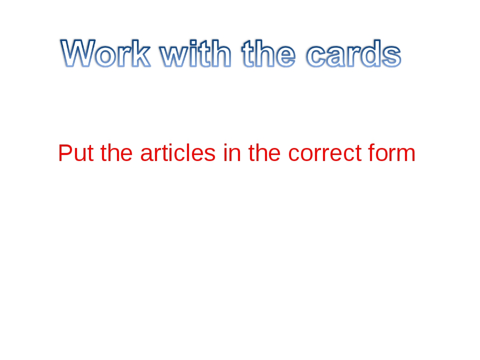 Put the articles in the correct form