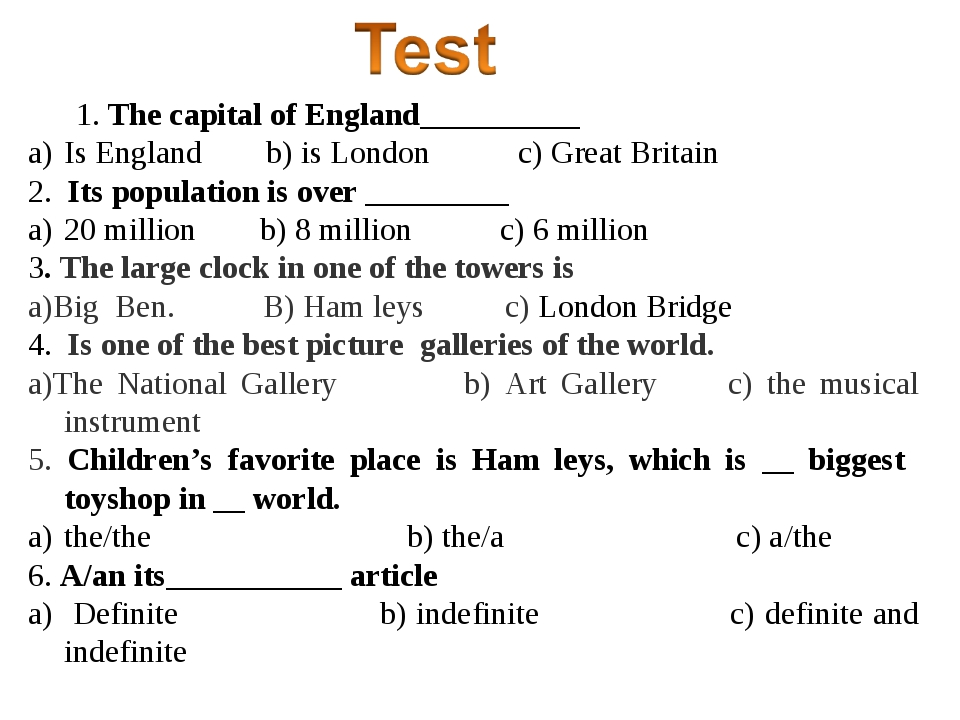 1. The capital of England__________ Is England b) is London c) Great Britain...